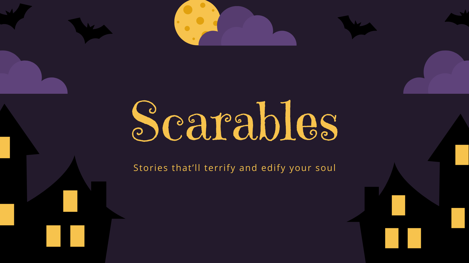 Scarables: Stories that'll terrify and edify your soul